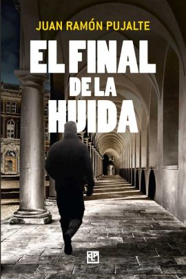 El final de huida novela de Juan Ramón Pujalte