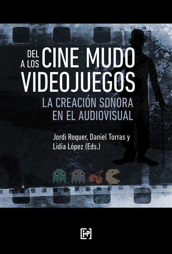 Del cine mudo a los videojuegos: la creación sonora en el audiovisual